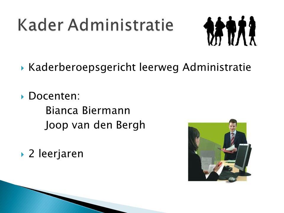  Kaderberoepsgericht leerweg Administratie  Docenten: Bianca Biermann Joop van den Bergh  2 leerjaren