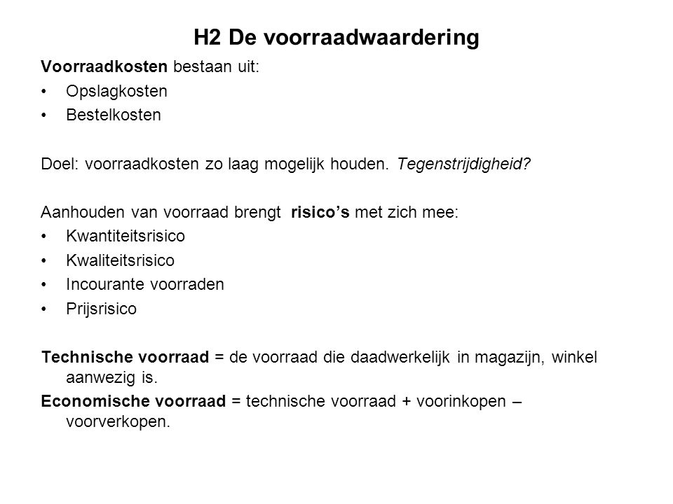 H2 De voorraadwaardering Op balans staat altijd de technische voorraad.