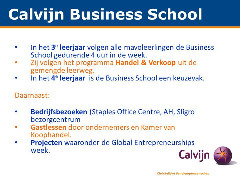 Calvijn Business School • In het 3 e leerjaar volgen alle mavoleerlingen de Business School gedurende 4 uur in de week.