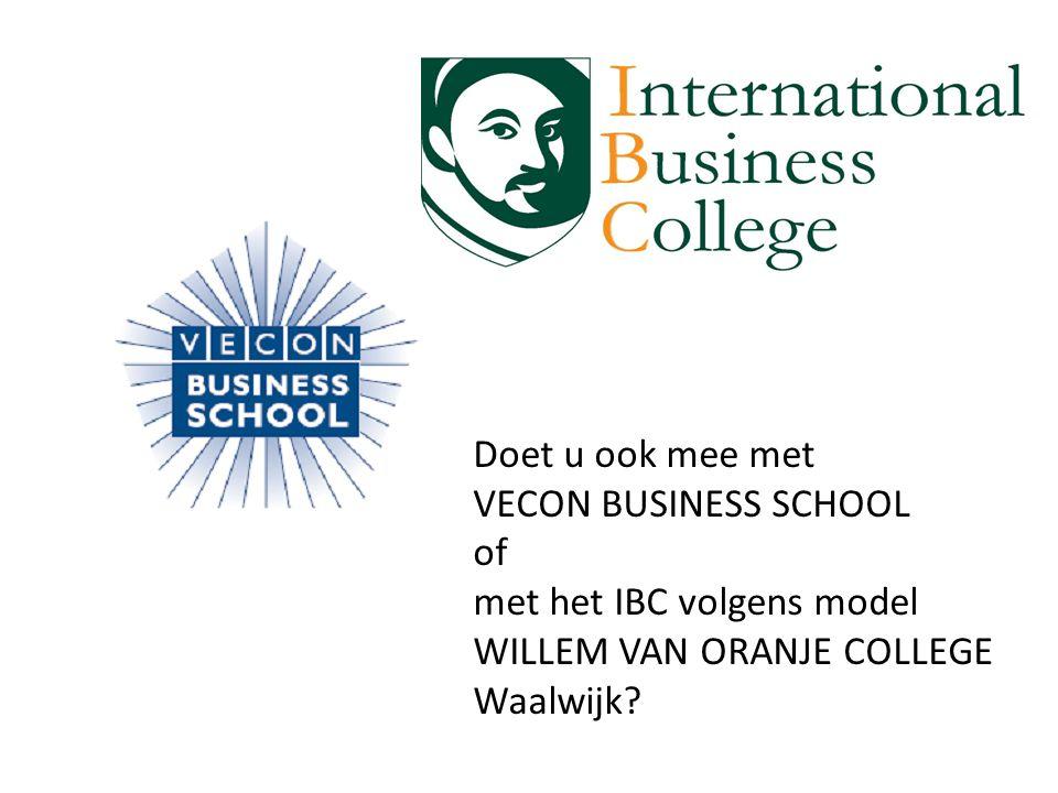 Doet u ook mee met VECON BUSINESS SCHOOL of met het IBC volgens model WILLEM VAN ORANJE COLLEGE Waalwijk
