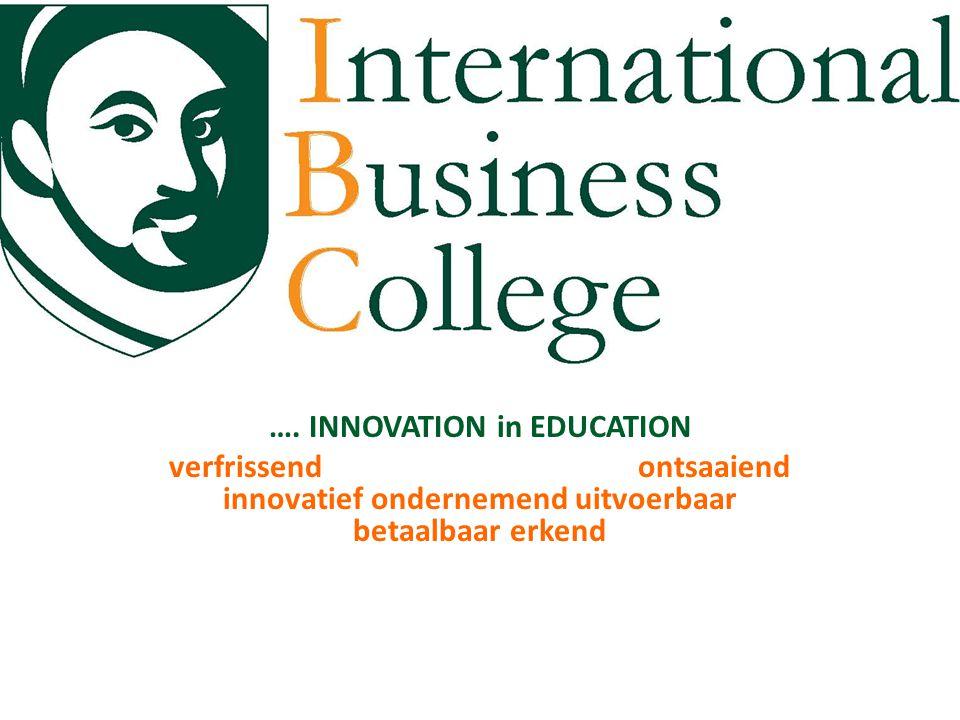 …. INNOVATION in EDUCATION verfrissend ontsaaiend innovatief ondernemend uitvoerbaar betaalbaar erkend