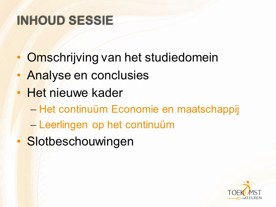 INHOUD SESSIE •Omschrijving van het studiedomein •Analyse en conclusies •Het nieuwe kader –Het continuüm Economie en maatschappij –Leerlingen op het continuüm •Slotbeschouwingen