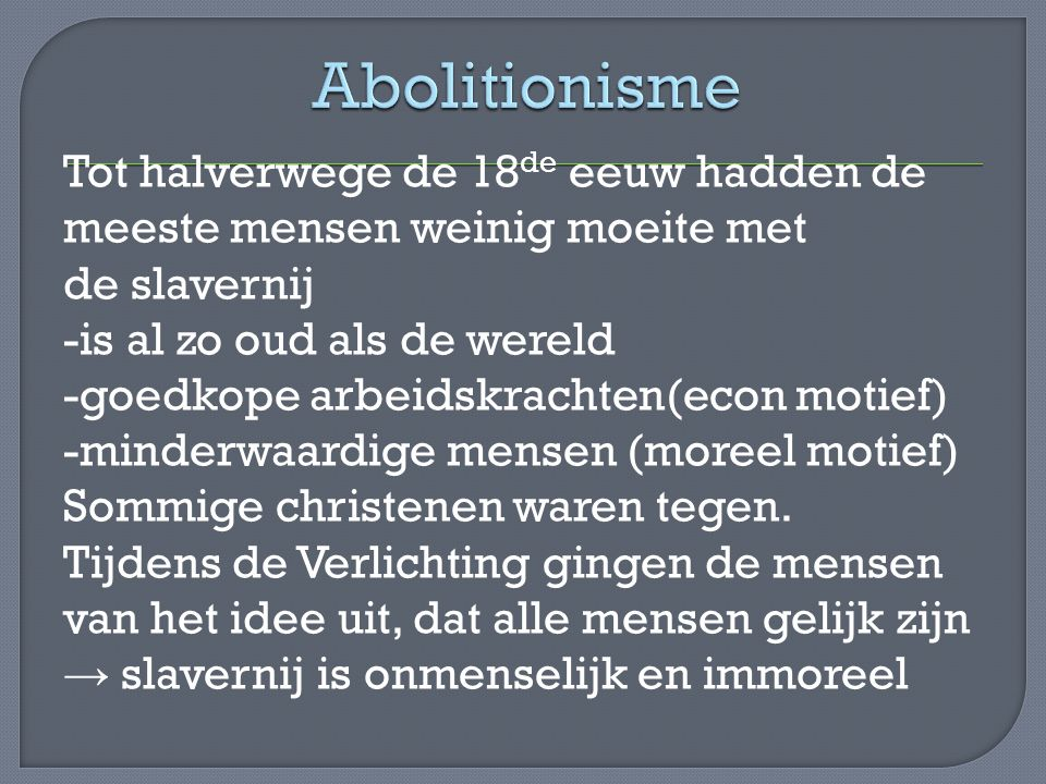 Tot halverwege de 18 de eeuw hadden de meeste mensen weinig moeite met de slavernij -is al zo oud als de wereld -goedkope arbeidskrachten(econ motief)