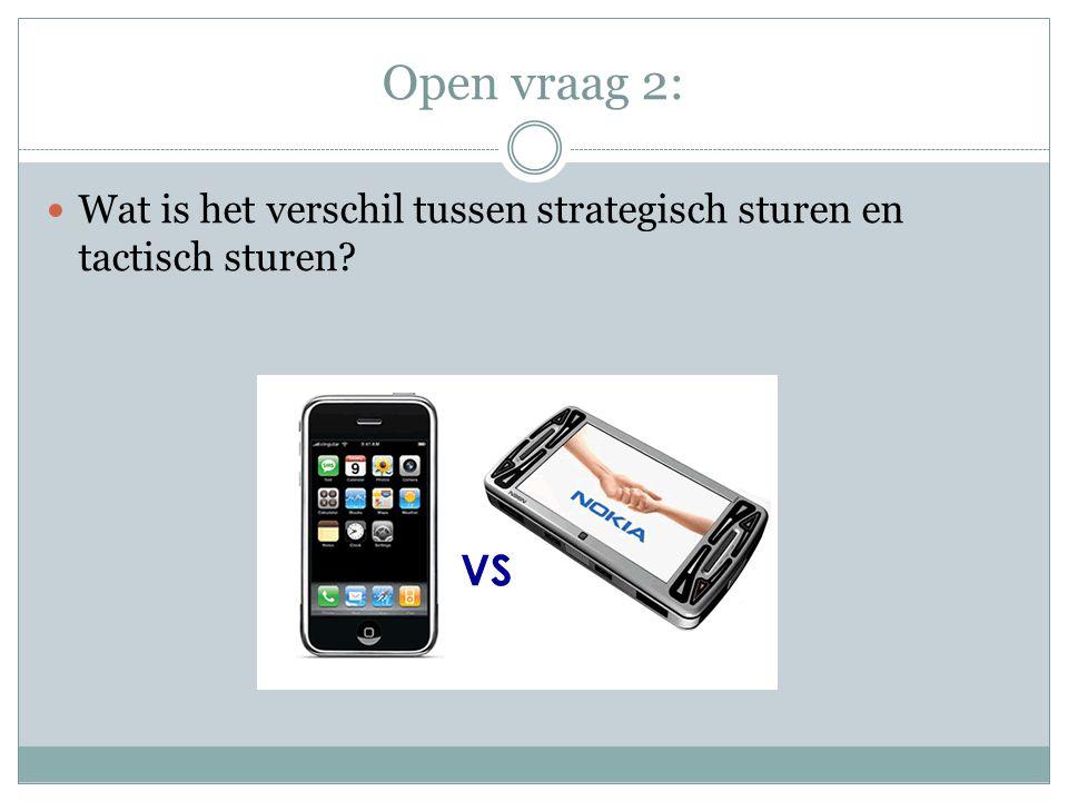 Open vraag 2:  Wat is het verschil tussen strategisch sturen en tactisch sturen?