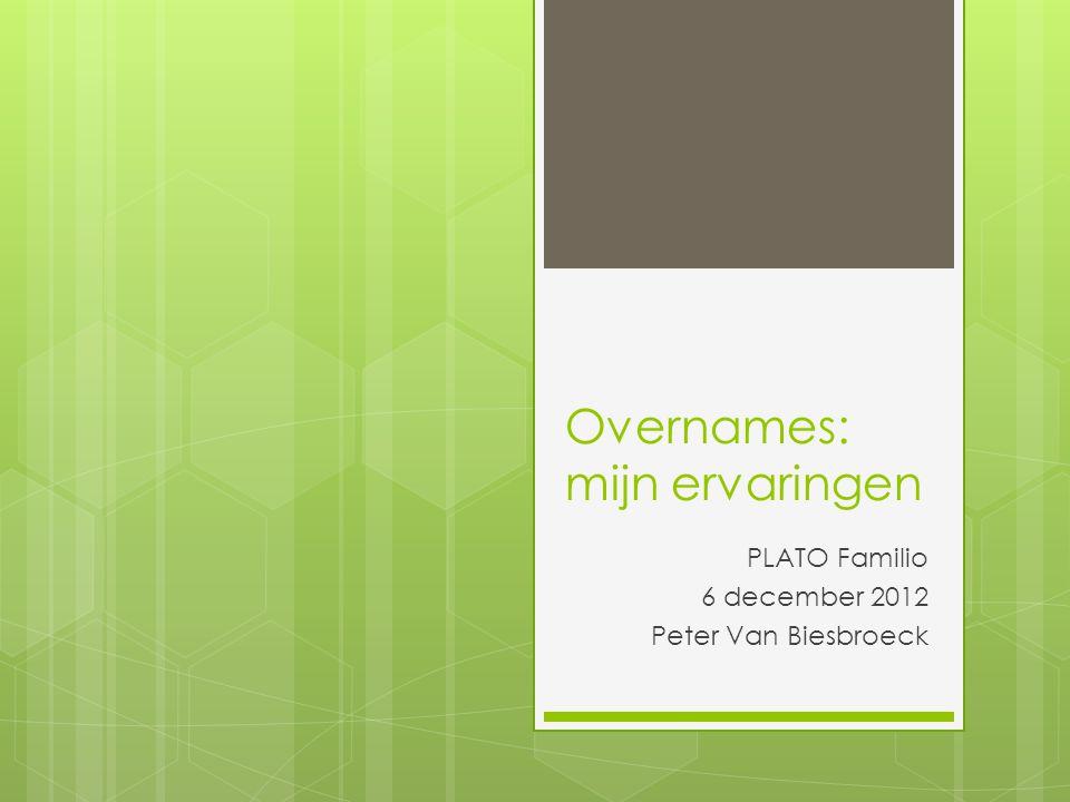 Overnames: mijn ervaringen PLATO Familio 6 december 2012 Peter Van Biesbroeck