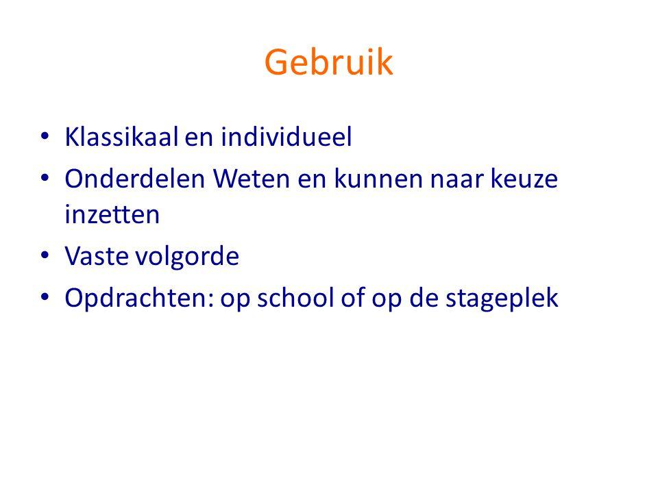 Gebruik • Klassikaal en individueel • Onderdelen Weten en kunnen naar keuze inzetten • Vaste volgorde • Opdrachten: op school of op de stageplek