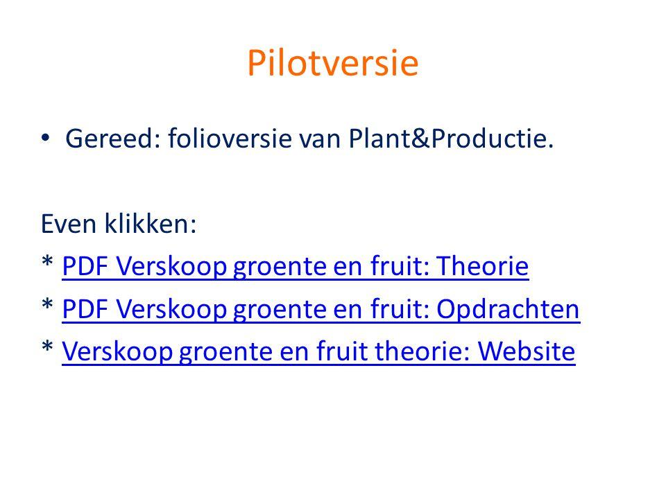 Pilotversie • Gereed: folioversie van Plant&Productie. Even klikken: * PDF Verskoop groente en fruit: TheoriePDF Verskoop groente en fruit: Theorie *
