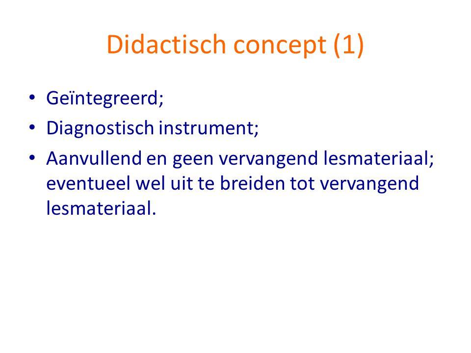 Didactisch concept (1) • Geïntegreerd; • Diagnostisch instrument; • Aanvullend en geen vervangend lesmateriaal; eventueel wel uit te breiden tot verva