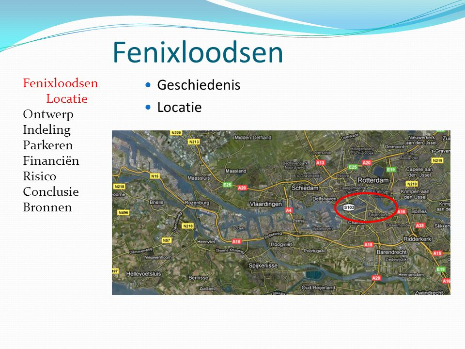 Fenixloodsen  Geschiedenis  Locatie Fenixloodsen Locatie Ontwerp Indeling Parkeren Financiën Risico Conclusie Bronnen
