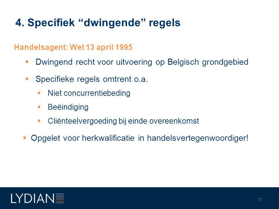 """4. Specifiek """"dwingende"""" regels Handelsagent: Wet 13 april 1995  Dwingend recht voor uitvoering op Belgisch grondgebied  Specifieke regels omtrent o"""