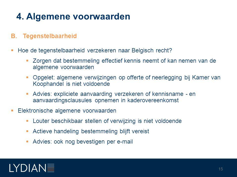 4. Algemene voorwaarden B.Tegenstelbaarheid  Hoe de tegenstelbaarheid verzekeren naar Belgisch recht?  Zorgen dat bestemmeling effectief kennis neem