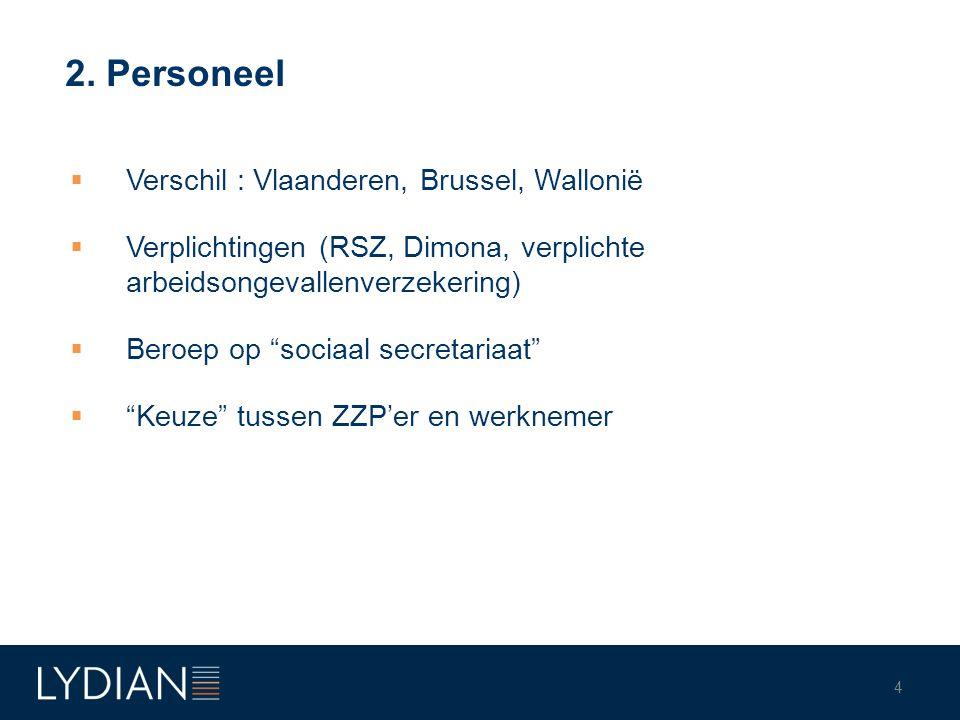 """2. Personeel  Verschil : Vlaanderen, Brussel, Wallonië  Verplichtingen (RSZ, Dimona, verplichte arbeidsongevallenverzekering)  Beroep op """"sociaal s"""