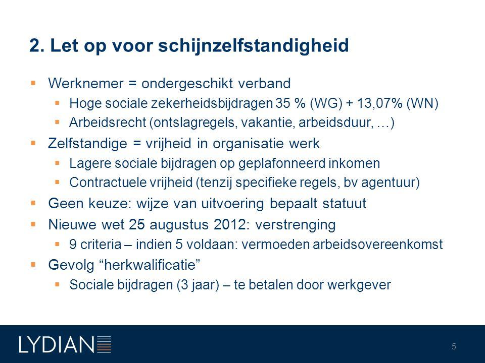 2. Let op voor schijnzelfstandigheid  Werknemer = ondergeschikt verband  Hoge sociale zekerheidsbijdragen 35 % (WG) + 13,07% (WN)  Arbeidsrecht (on