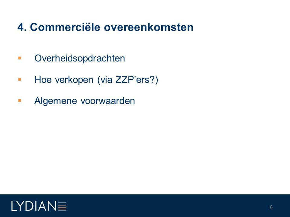 4. Commerciële overeenkomsten  Overheidsopdrachten  Hoe verkopen (via ZZP'ers?)  Algemene voorwaarden 8