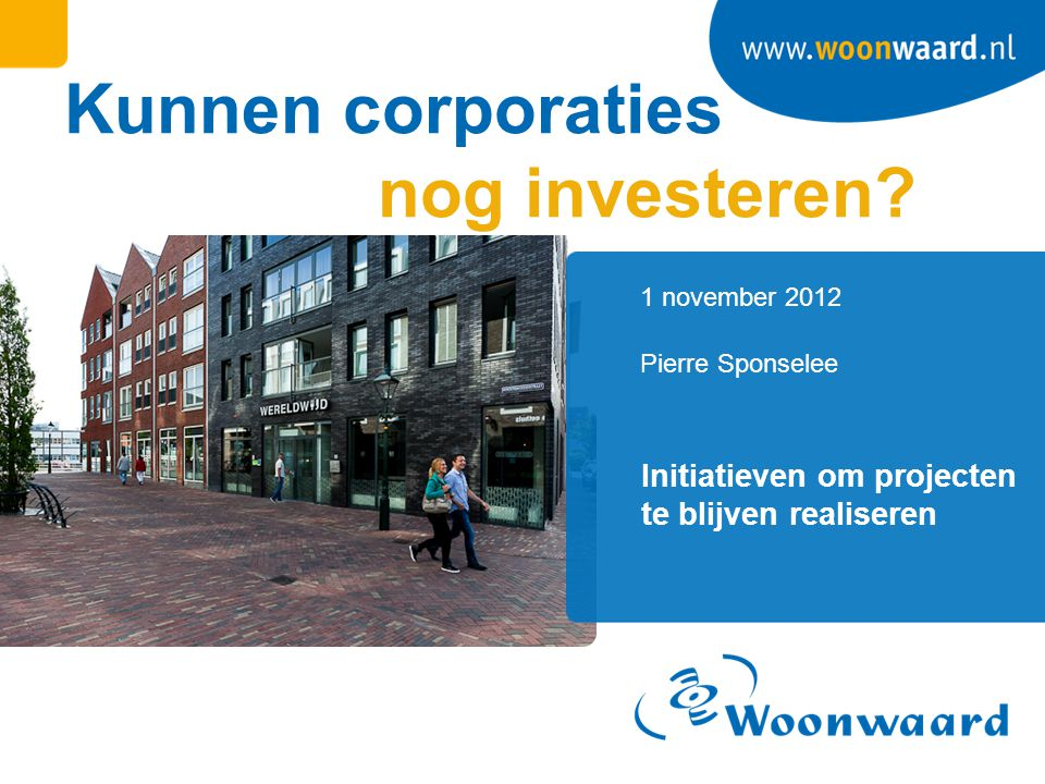 1 november 2012 Kunnen corporaties nog investeren.