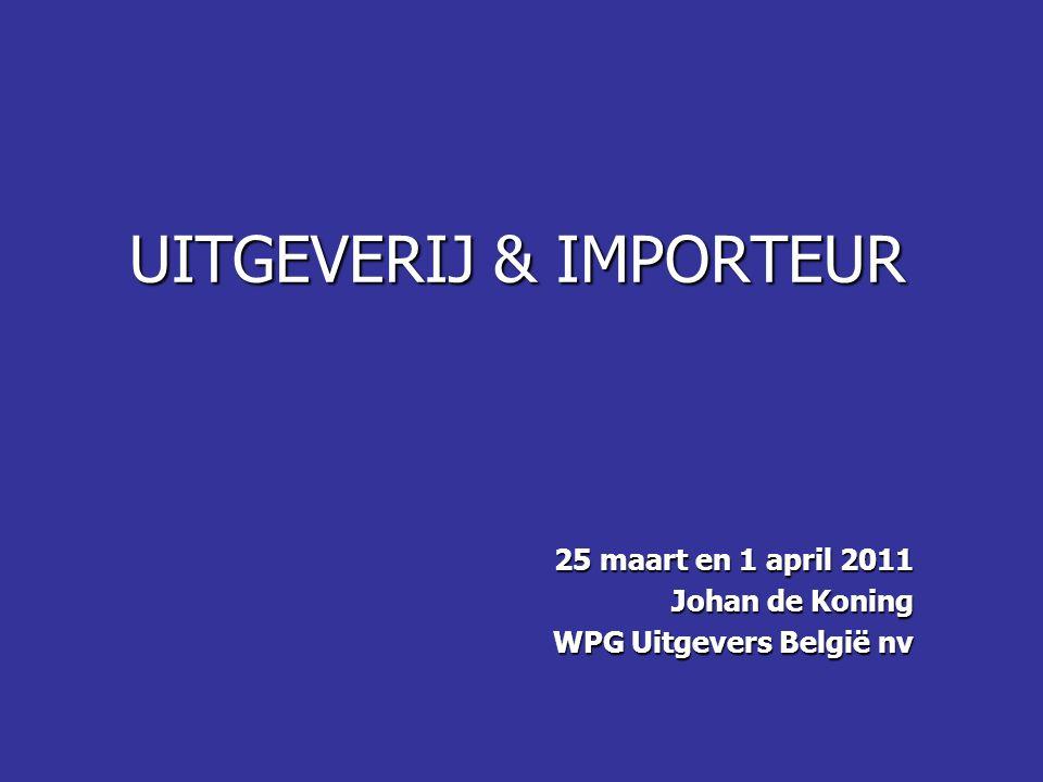 UITGEVERIJ & IMPORTEUR 25 maart en 1 april 2011 Johan de Koning WPG Uitgevers België nv