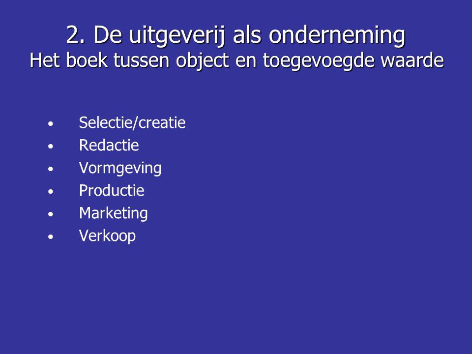 • Selectie/creatie • Redactie • Vormgeving • Productie • Marketing • Verkoop 2.