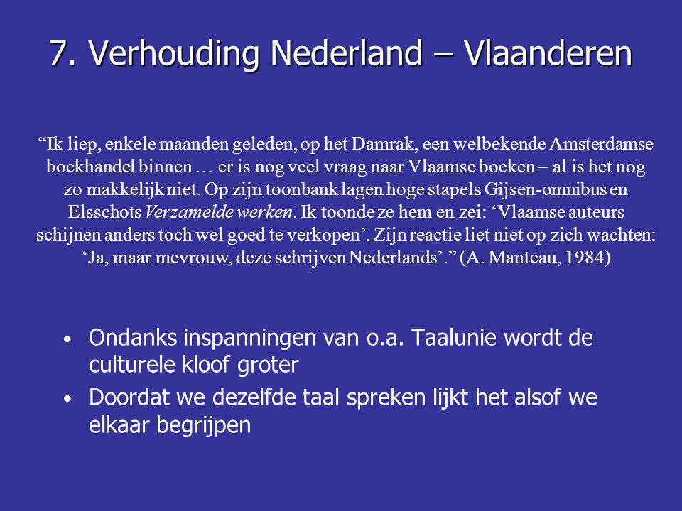 7. Verhouding Nederland – Vlaanderen • Ondanks inspanningen van o.a.