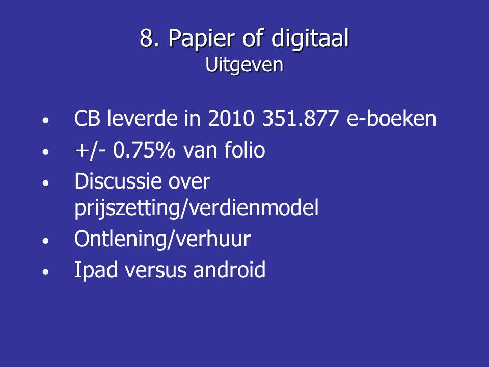 • CB leverde in 2010 351.877 e-boeken • +/- 0.75% van folio • Discussie over prijszetting/verdienmodel • Ontlening/verhuur • Ipad versus android 8.