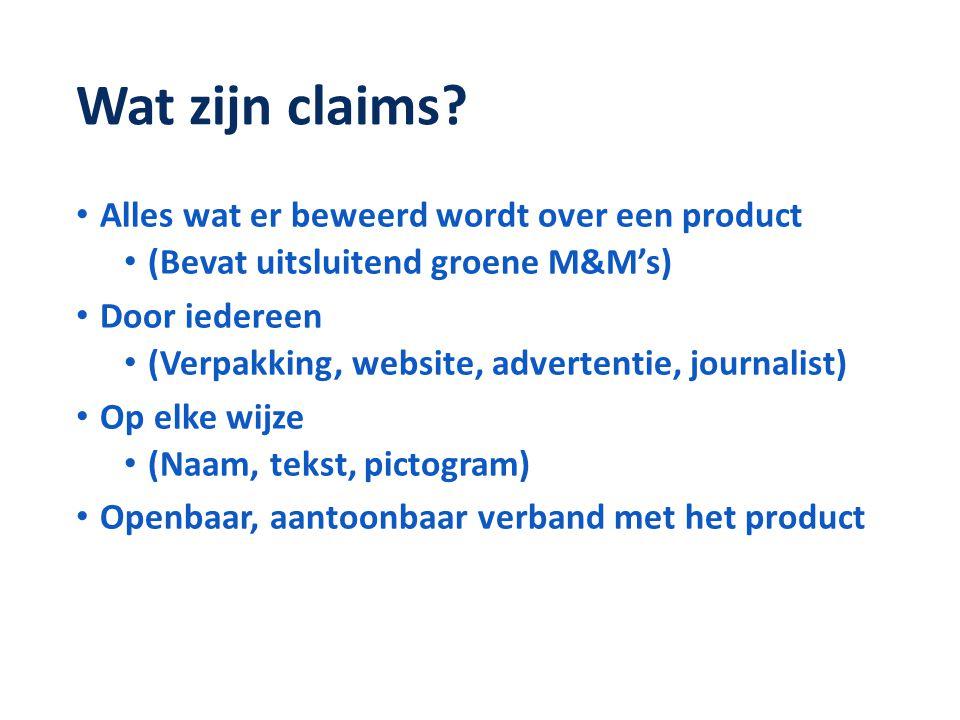 Wat zijn claims? • Alles wat er beweerd wordt over een product • (Bevat uitsluitend groene M&M's) • Door iedereen • (Verpakking, website, advertentie,