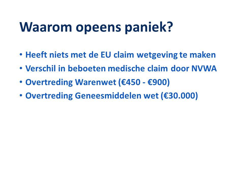 Waarom opeens paniek? • Heeft niets met de EU claim wetgeving te maken • Verschil in beboeten medische claim door NVWA • Overtreding Warenwet (€450 -