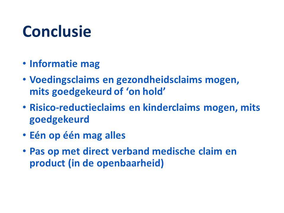 Conclusie • Informatie mag • Voedingsclaims en gezondheidsclaims mogen, mits goedgekeurd of 'on hold' • Risico-reductieclaims en kinderclaims mogen, m