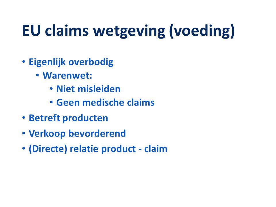 EU claims wetgeving (voeding) • Eigenlijk overbodig • Warenwet: • Niet misleiden • Geen medische claims • Betreft producten • Verkoop bevorderend • (Directe) relatie product - claim