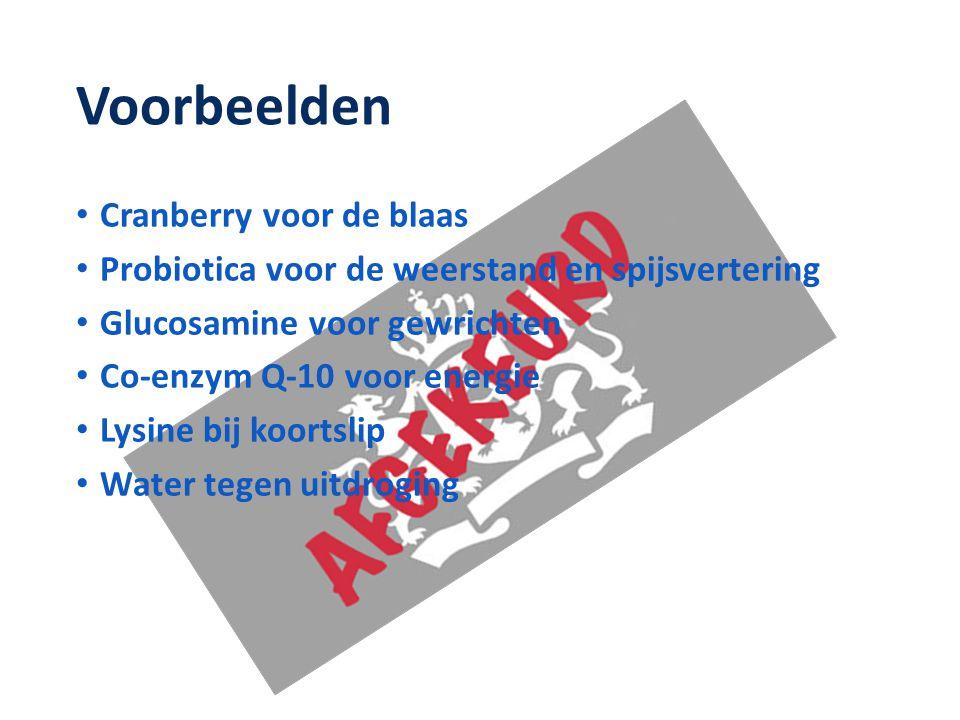 Voorbeelden • Cranberry voor de blaas • Probiotica voor de weerstand en spijsvertering • Glucosamine voor gewrichten • Co-enzym Q-10 voor energie • Ly