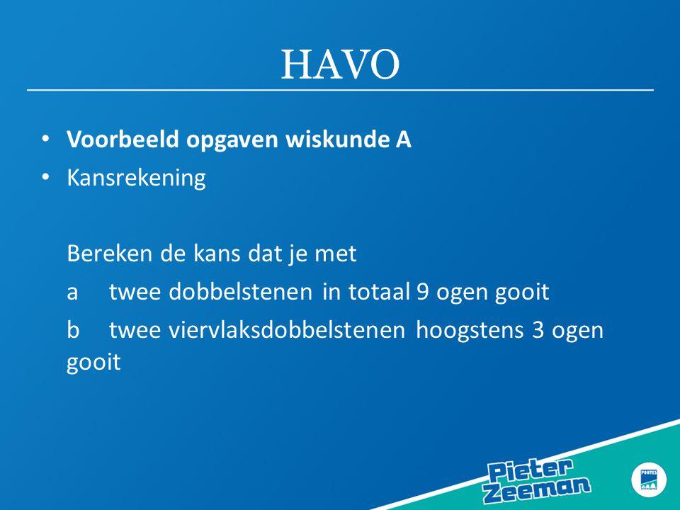 HAVO • Voorbeeld opgaven wiskunde A • Kansrekening Bereken de kans dat je met atwee dobbelstenen in totaal 9 ogen gooit btwee viervlaksdobbelstenen ho