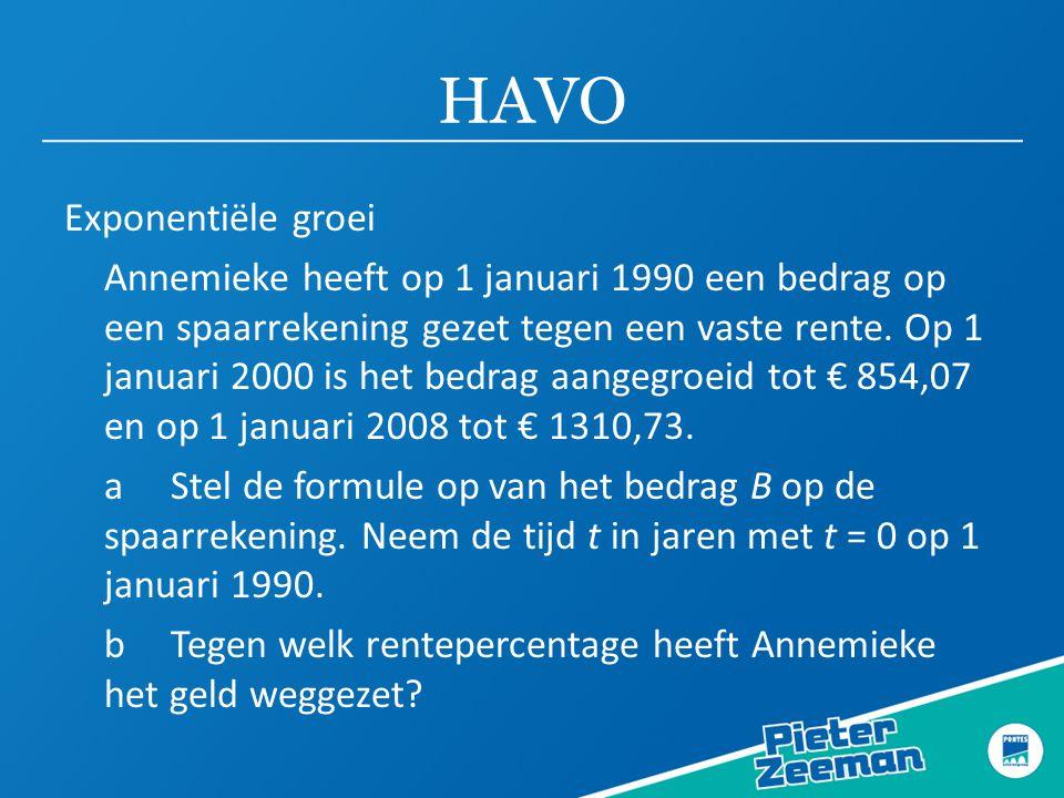 HAVO Exponentiële groei Annemieke heeft op 1 januari 1990 een bedrag op een spaarrekening gezet tegen een vaste rente. Op 1 januari 2000 is het bedrag