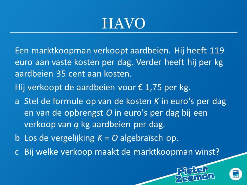 HAVO Een marktkoopman verkoopt aardbeien. Hij heeft 119 euro aan vaste kosten per dag. Verder heeft hij per kg aardbeien 35 cent aan kosten. Hij verko