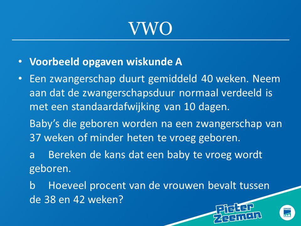 VWO • Voorbeeld opgaven wiskunde A • Een zwangerschap duurt gemiddeld 40 weken. Neem aan dat de zwangerschapsduur normaal verdeeld is met een standaar