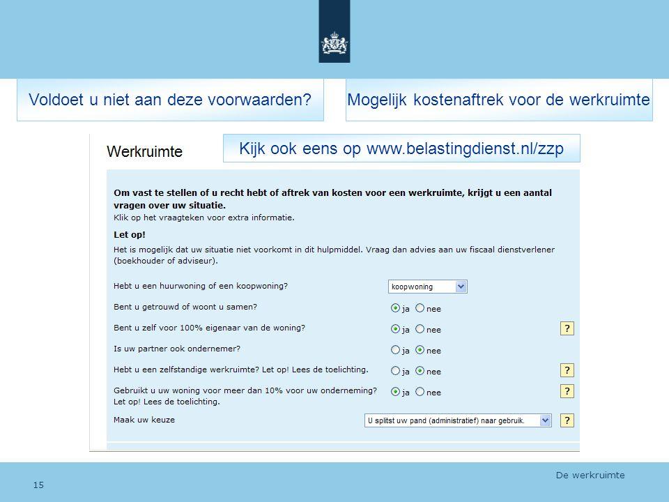 Voldoet u niet aan deze voorwaarden?Mogelijk kostenaftrek voor de werkruimte Kijk ook eens op www.belastingdienst.nl/zzp De werkruimte 15
