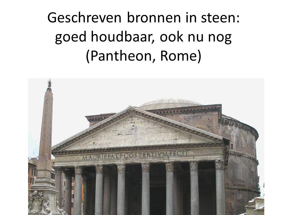 Geschreven bronnen in steen: goed houdbaar, ook nu nog (Pantheon, Rome)