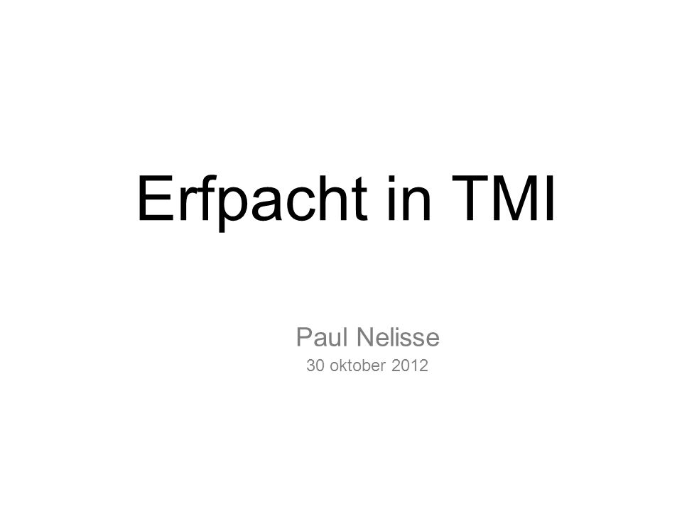 Erfpacht in TMI Paul Nelisse 30 oktober 2012 3 mei 2011