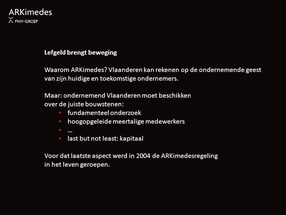 Lefgeld brengt beweging Waarom ARKimedes? Vlaanderen kan rekenen op de ondernemende geest van zijn huidige en toekomstige ondernemers. Maar: onderneme