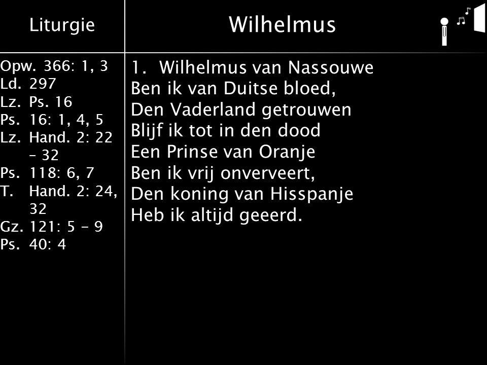 Liturgie Opw.366: 1, 3 Ld.297 Lz.Ps. 16 Ps.16: 1, 4, 5 Lz.Hand. 2: 22 – 32 Ps.118: 6, 7 T.Hand. 2: 24, 32 Gz.121: 5 - 9 Ps.40: 4 1.Wilhelmus van Nasso