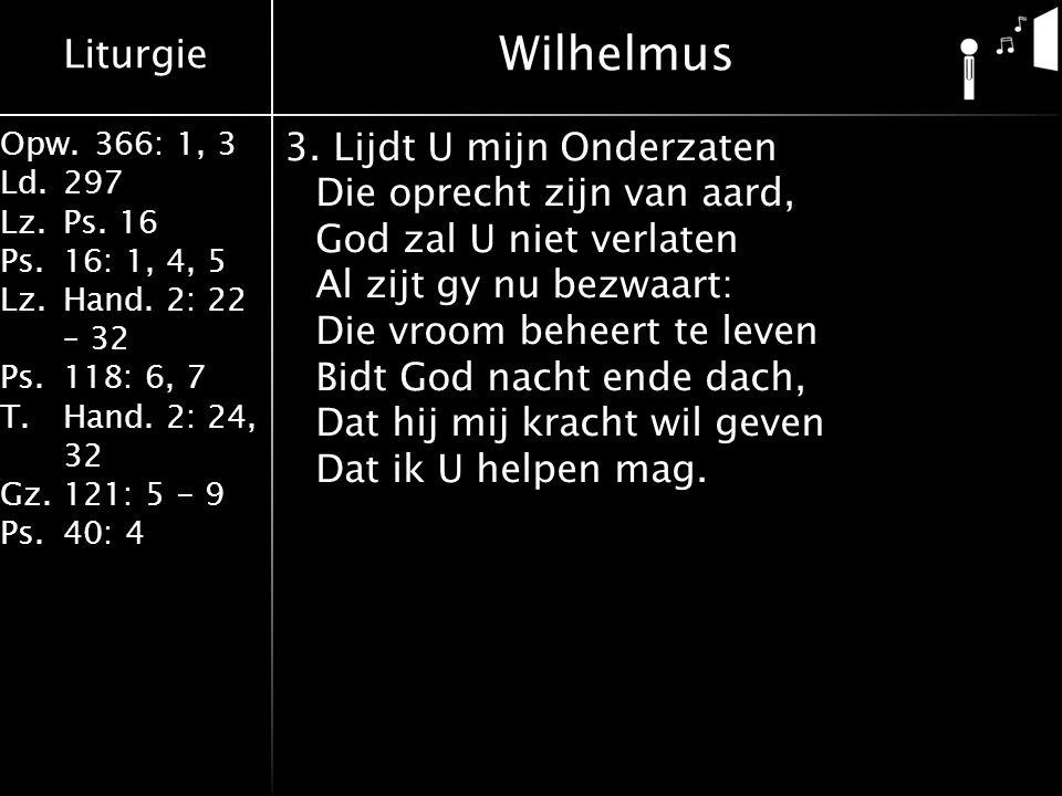 Liturgie Opw.366: 1, 3 Ld.297 Lz.Ps. 16 Ps.16: 1, 4, 5 Lz.Hand. 2: 22 – 32 Ps.118: 6, 7 T.Hand. 2: 24, 32 Gz.121: 5 - 9 Ps.40: 4 3. Lijdt U mijn Onder