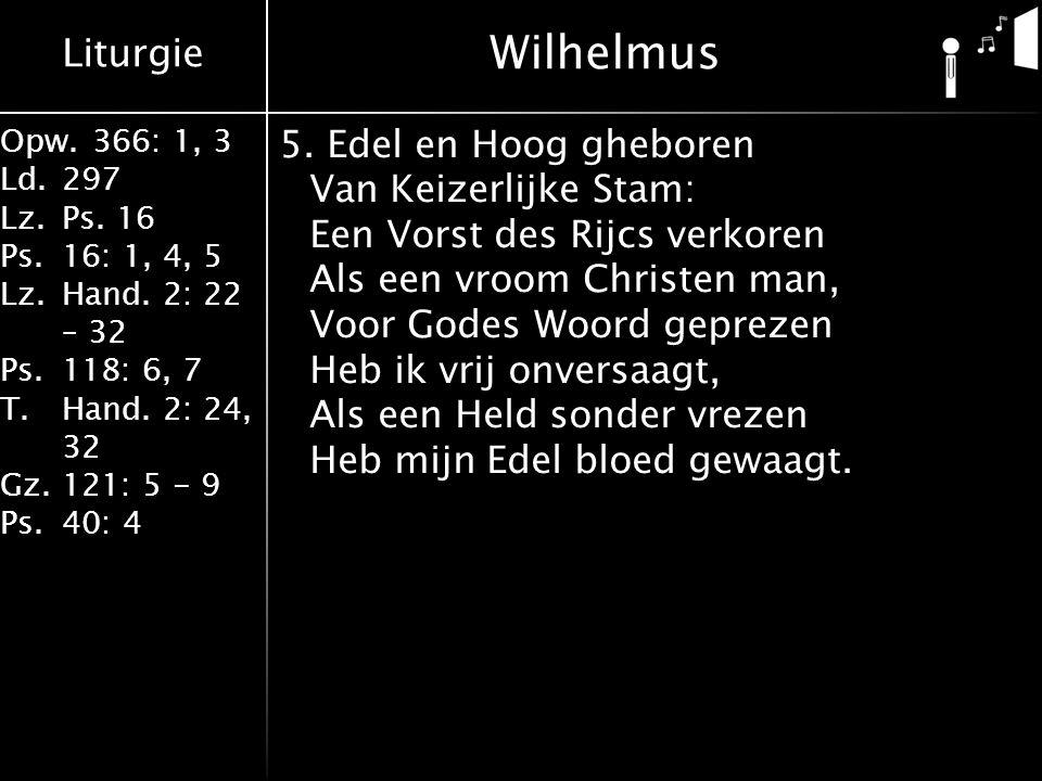 Liturgie Opw.366: 1, 3 Ld.297 Lz.Ps. 16 Ps.16: 1, 4, 5 Lz.Hand. 2: 22 – 32 Ps.118: 6, 7 T.Hand. 2: 24, 32 Gz.121: 5 - 9 Ps.40: 4 5. Edel en Hoog ghebo
