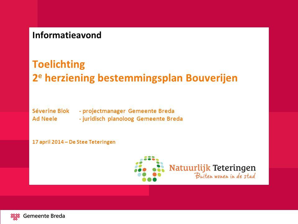 Informatieavond Toelichting 2 e herziening bestemmingsplan Bouverijen Séverine Blok - projectmanager Gemeente Breda Ad Neele- juridisch planoloog Geme
