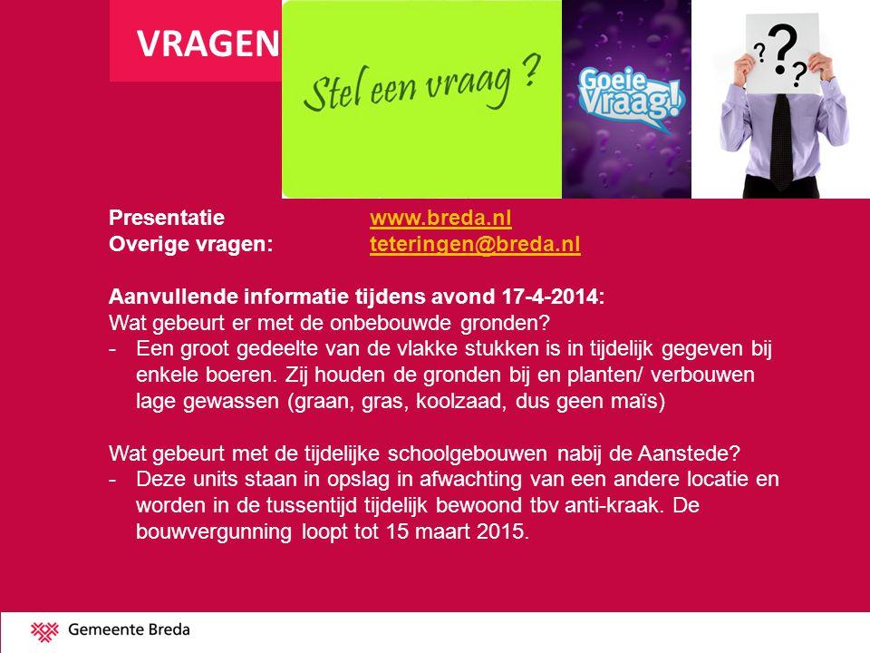 VRAGEN Presentatiewww.breda.nlwww.breda.nl Overige vragen: teteringen@breda.nlteteringen@breda.nl Aanvullende informatie tijdens avond 17-4-2014: Wat