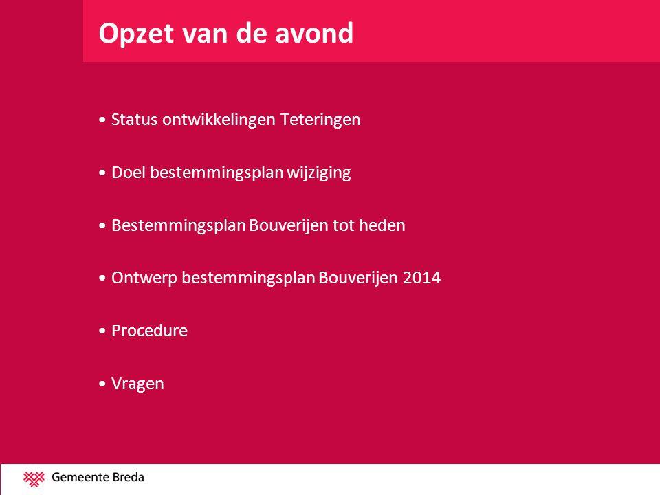 Procedure •Vooroverleg gehad met Dorpsraad, Waterschap, Provincie •Van 27 maart 2014 tot en met 7 mei 2014 ligt ontwerp bestemmingsplan ter inzage •Schriftelijke zienswijze is in te dienen bij Gemeente Breda •Raadpleeg internet: •Of: www.ruimtelijkeplannen.nlwww.ruimtelijkeplannen.nl •Of: Google: ontwerp bestemmingsplan Bouverijen 2014 •Of: http://www.breda.nl/gemeente/nieuws/bekendmakingen/terinzagelegging- ontwerpbestemmingsplan-bouverijen