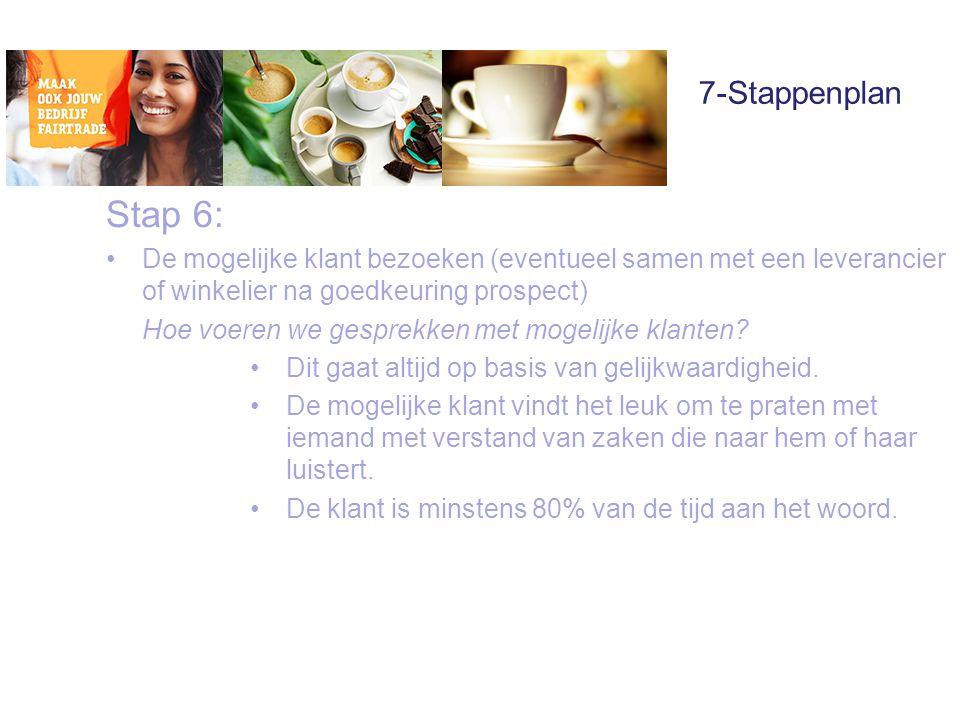 7-Stappenplan Stap 6: •De mogelijke klant bezoeken (eventueel samen met een leverancier of winkelier na goedkeuring prospect) Hoe voeren we gesprekken met mogelijke klanten.