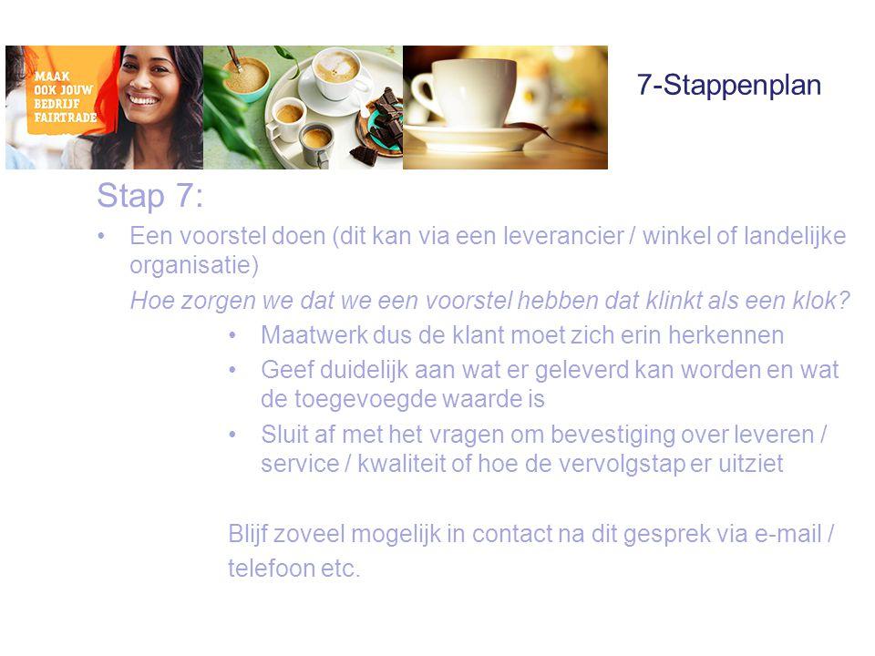7-Stappenplan Stap 7: •Een voorstel doen (dit kan via een leverancier / winkel of landelijke organisatie) Hoe zorgen we dat we een voorstel hebben dat klinkt als een klok.