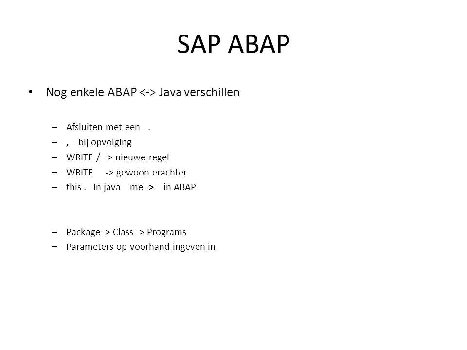 SAP ABAP • Nog enkele ABAP Java verschillen – Afsluiten met een. –, bij opvolging – WRITE / -> nieuwe regel – WRITE -> gewoon erachter – this. In java