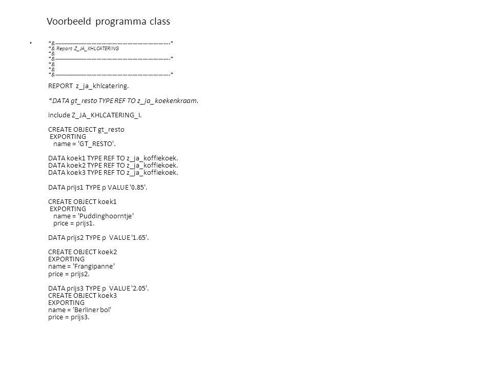 Voorbeeld programma class • *&---------------------------------------------------------------------* *& Report Z_JA_KHLCATERING *& *&---------------------------------------------------------------------* *& *& *&---------------------------------------------------------------------* REPORT z_ja_khlcatering.