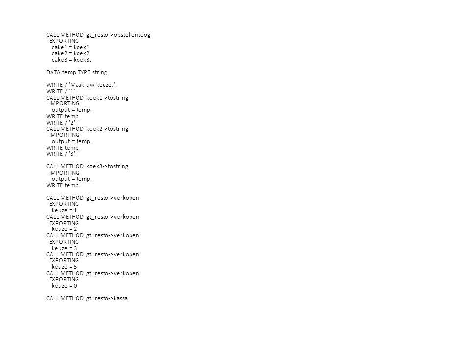 CALL METHOD gt_resto->opstellentoog EXPORTING cake1 = koek1 cake2 = koek2 cake3 = koek3.