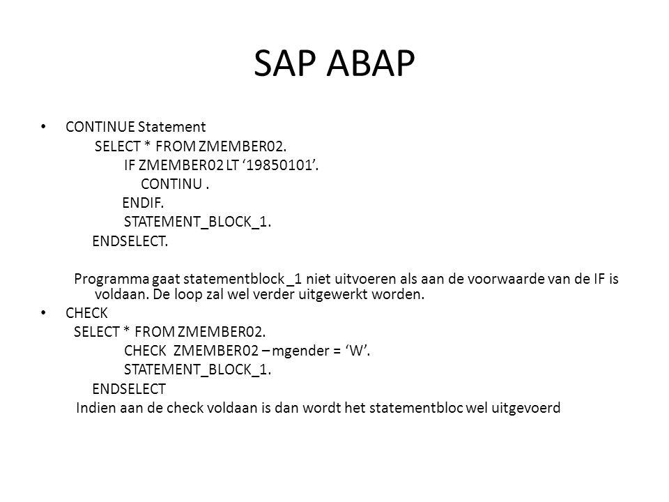 SAP ABAP • Logische operatoren • EQ= • NE<> • LT< • LE<= • GT> • GE>= Je mag beide gebruiken in de code