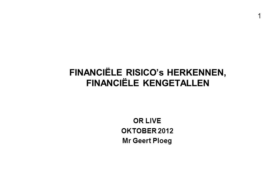 Voor resultaten met mensen 1 FINANCIËLE RISICO's HERKENNEN, FINANCIËLE KENGETALLEN OR LIVE OKTOBER 2012 Mr Geert Ploeg