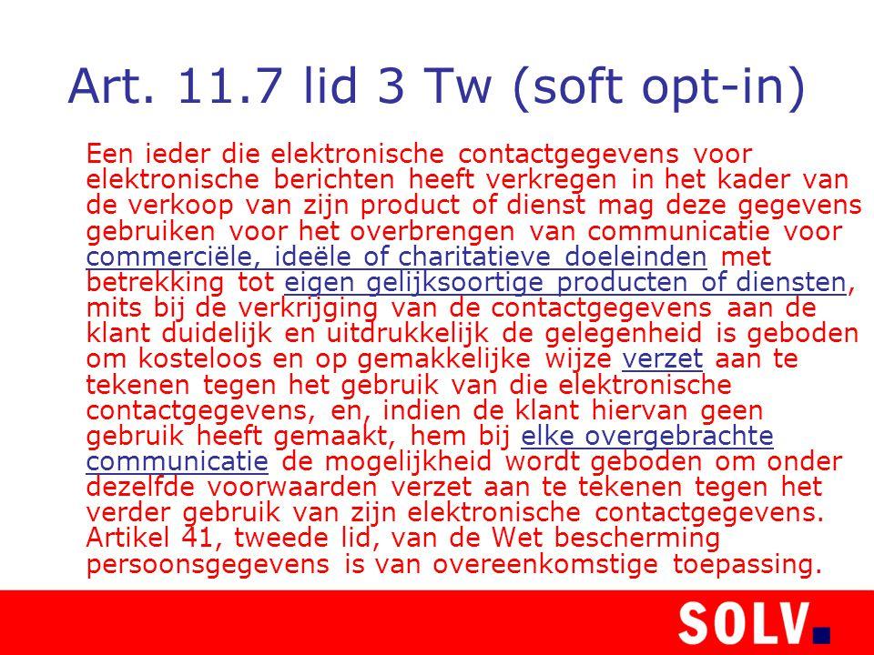 Art. 11.7 lid 3 Tw (soft opt-in) Een ieder die elektronische contactgegevens voor elektronische berichten heeft verkregen in het kader van de verkoop